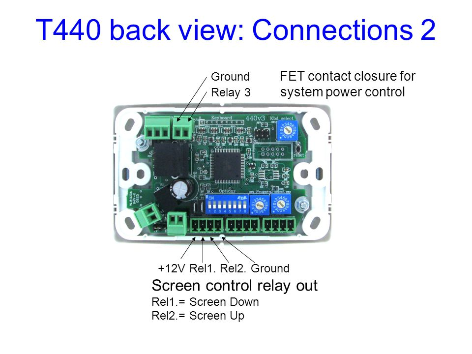 T440 back view: Connections 2 Ground FET contact closure for Relay 3 system power control +12V Rel1. Rel2. Ground Screen control relay out Rel1.= Scre