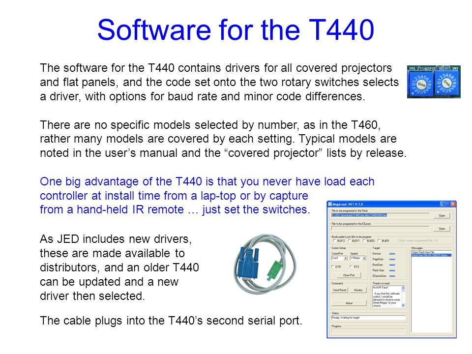 Software for the T440 The software for the T440 contains drivers for all covered projectors and flat panels, and the code set onto the two rotary swit