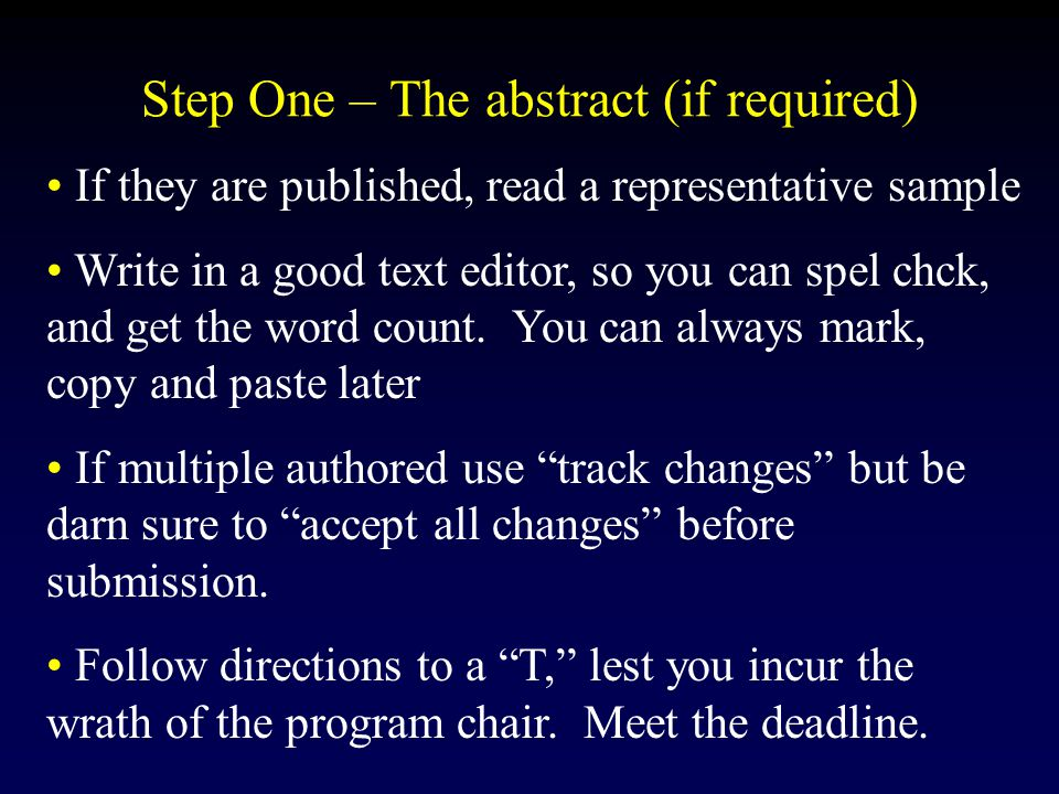 Step One – The abstract (if required) If they are published, read a representative sample Write in a good text editor, so you can spel chck, and get the word count.