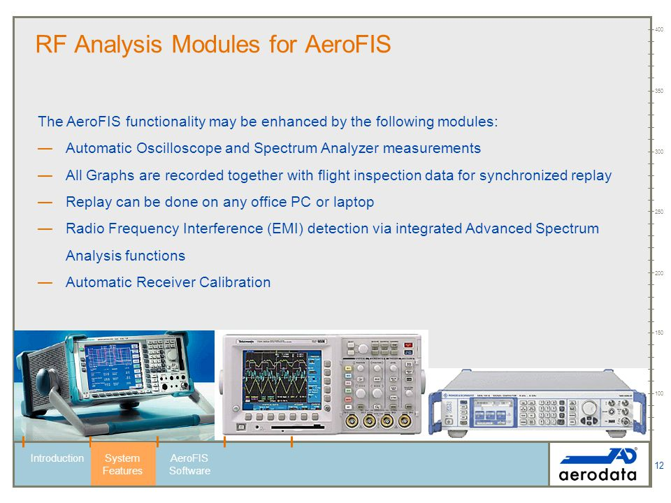 12 RF Analysis Modules for AeroFIS The AeroFIS functionality may be enhanced by the following modules: Automatic Oscilloscope and Spectrum Analyzer me