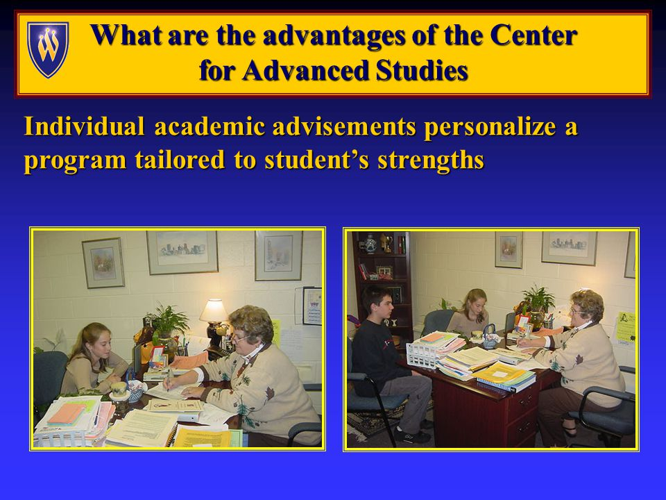 What are the advantages of the Center for Advanced Studies Individual academic advisements personalize a program tailored to students strengths