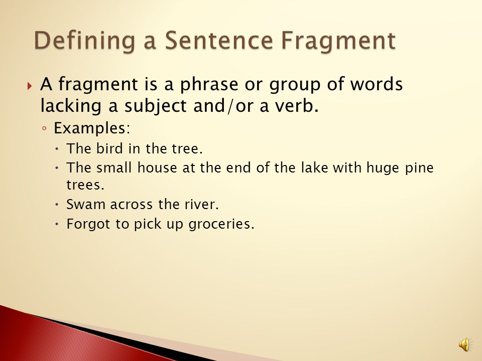 Determine what fragments are and how to identify them in writing.