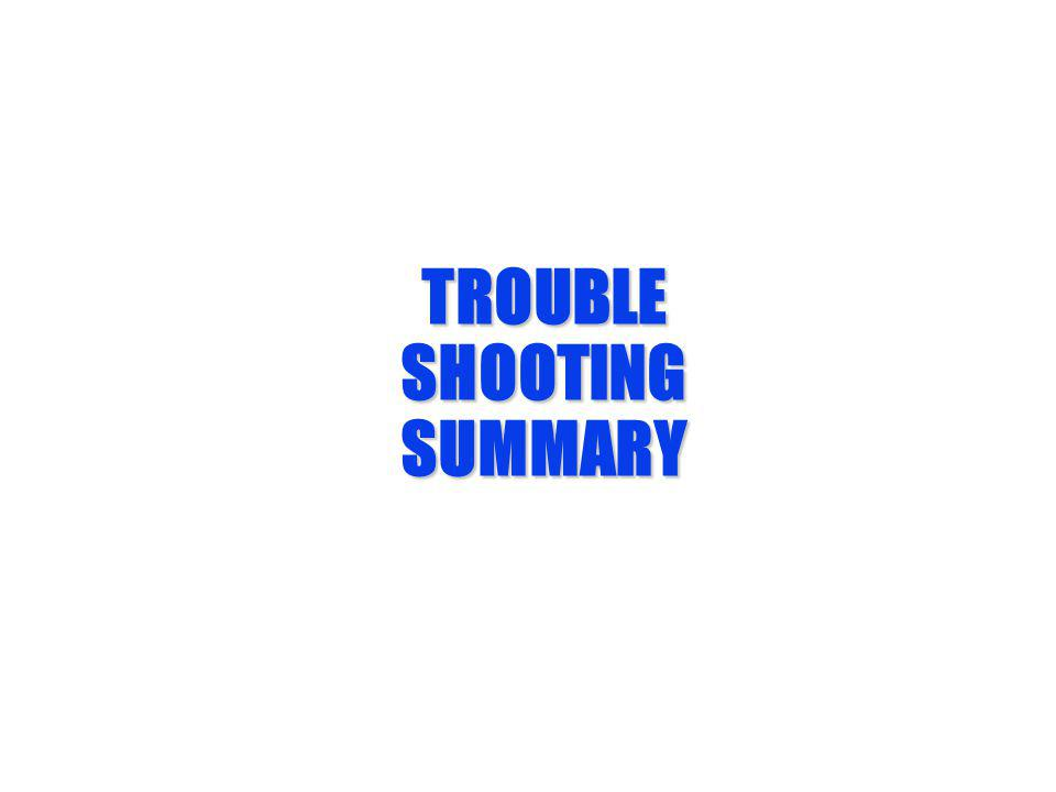 TROUBLE SHOOTING SUMMARY