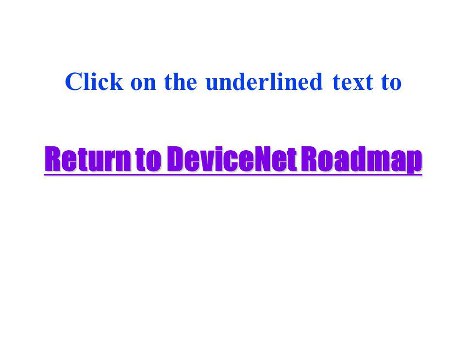 Return to DeviceNet Roadmap Return to DeviceNet Roadmap Click on the underlined text to