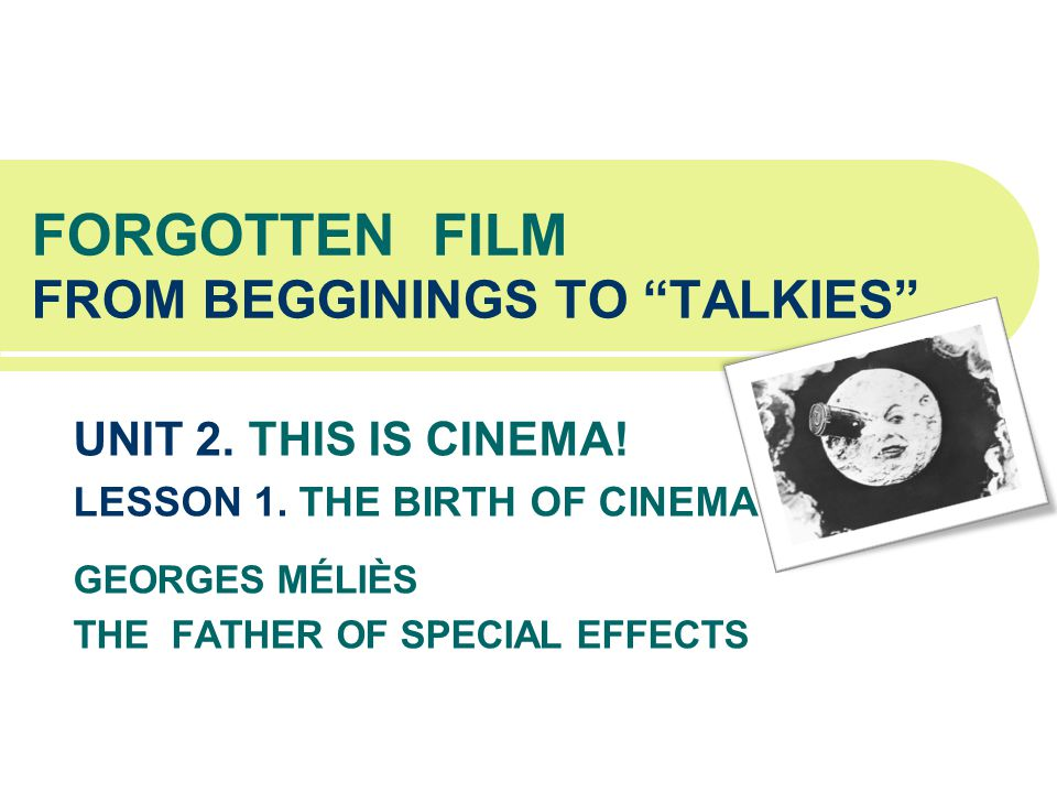 FORGOTTEN FILM FROM BEGGININGS TO TALKIES UNIT 2. THIS IS CINEMA.