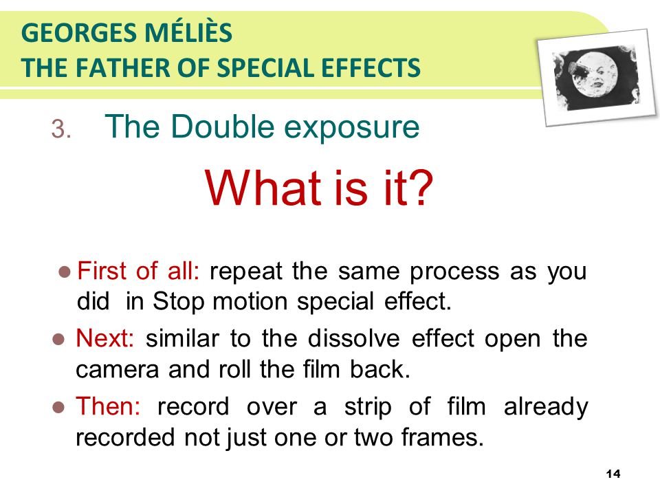 GEORGES MÉLIÈS THE FATHER OF SPECIAL EFFECTS 3. The Double exposure What is it.