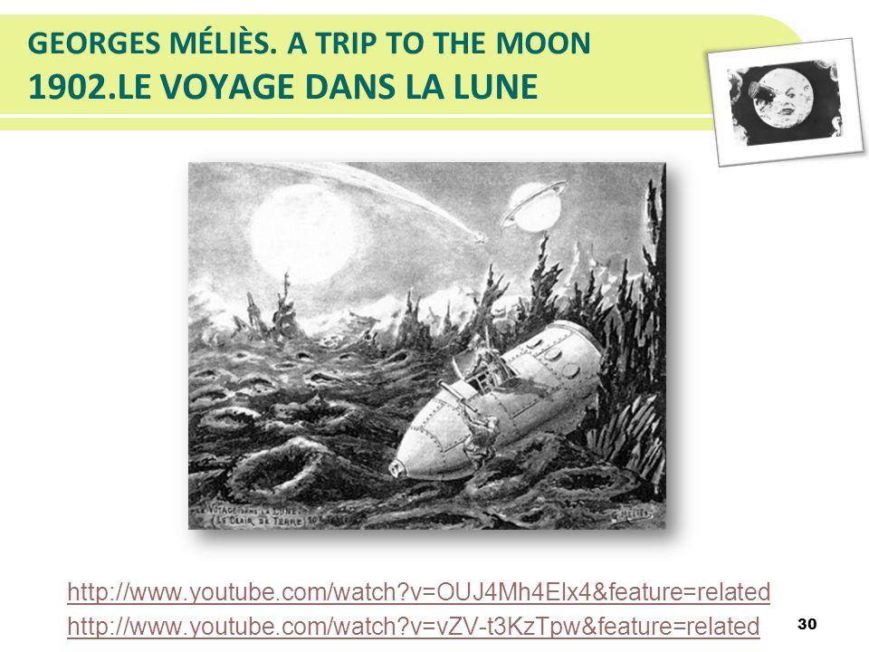 GEORGES MÉLIÈS. A TRIP TO THE MOON 1902.LE VOYAGE DANS LA LUNE http://www.youtube.com/watch?v=OUJ4Mh4Elx4&feature=related http://www.youtube.com/watch