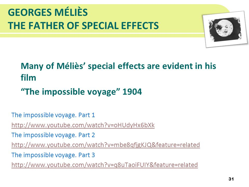 GEORGES MÉLIÈS THE FATHER OF SPECIAL EFFECTS Many of Méliès special effects are evident in his film The impossible voyage 1904 The impossible voyage.