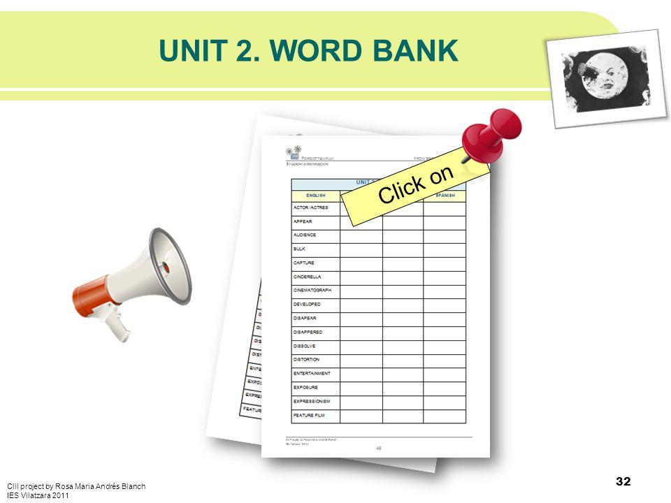 UNIT 2. WORD BANK 32 Clil project by Rosa Maria Andrés Blanch IES Vilatzara 2011 Click on