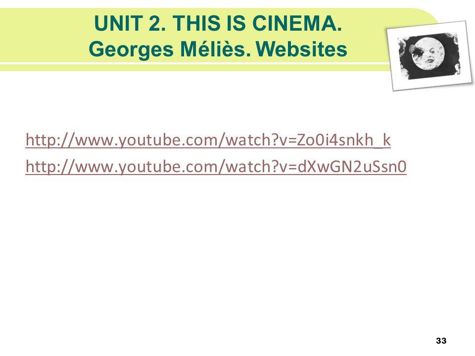 UNIT 2. THIS IS CINEMA. Georges Méliès. Websites http://www.youtube.com/watch?v=Zo0i4snkh_k http://www.youtube.com/watch?v=dXwGN2uSsn0 33