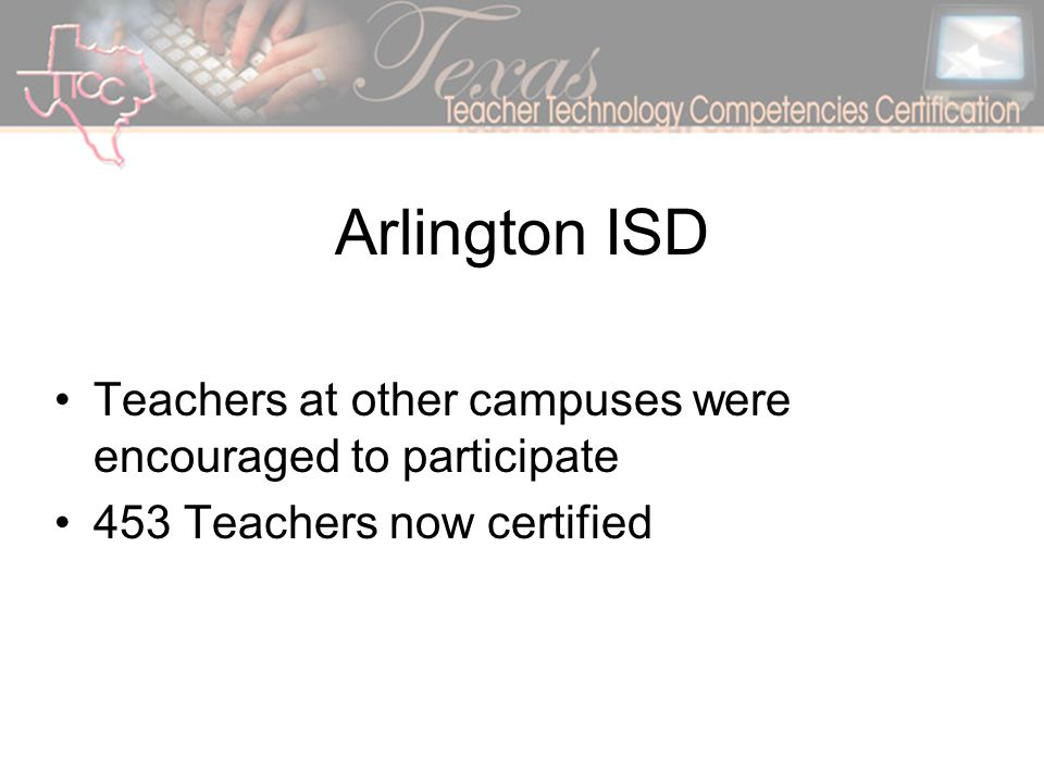 Arlington ISD Teachers at other campuses were encouraged to participate 453 Teachers now certified