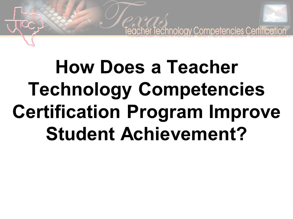 How Does a Teacher Technology Competencies Certification Program Improve Student Achievement