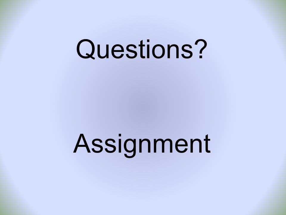 Questions? Assignment