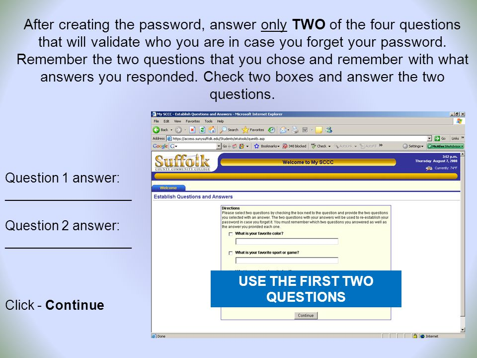 After creating the password, answer only TWO of the four questions that will validate who you are in case you forget your password.