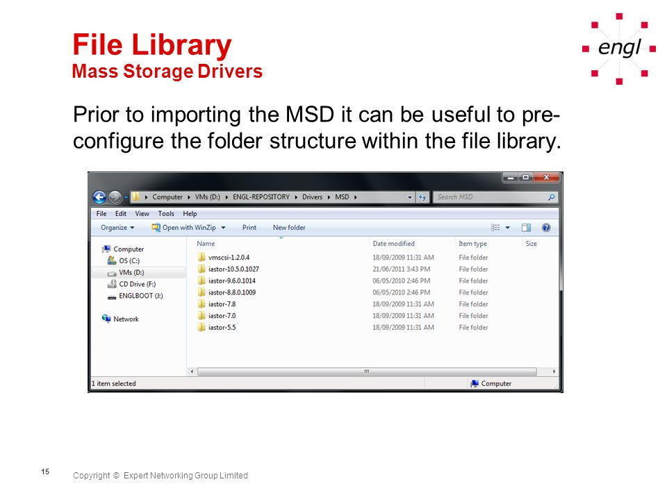 Copyright © Expert Networking Group Limited 15 File Library Mass Storage Drivers Prior to importing the MSD it can be useful to pre- configure the fol