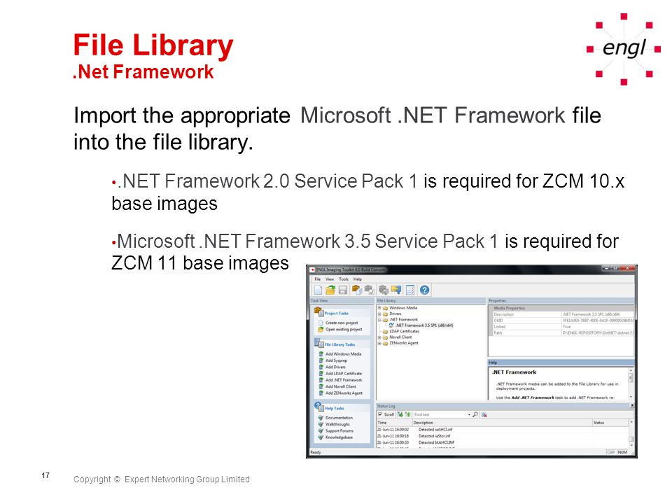Copyright © Expert Networking Group Limited 17 File Library.Net Framework Import the appropriate Microsoft.NET Framework file into the file library..N