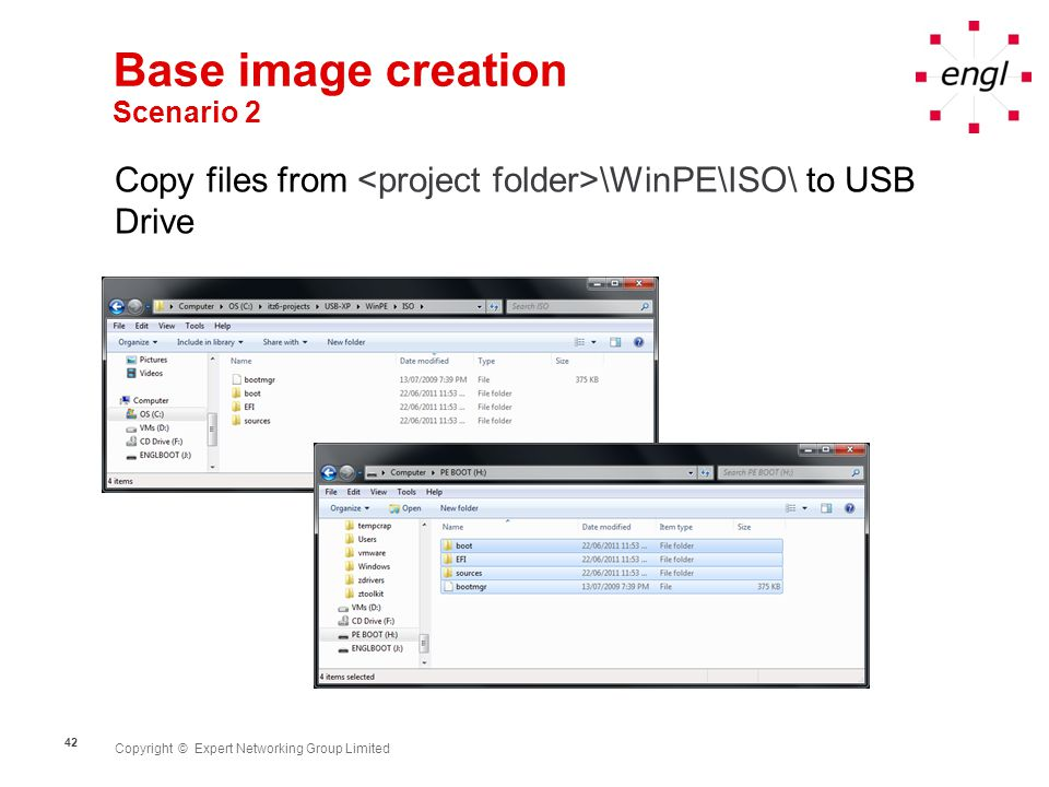 Copyright © Expert Networking Group Limited 42 Base image creation Scenario 2 Copy files from \WinPE\ISO\ to USB Drive