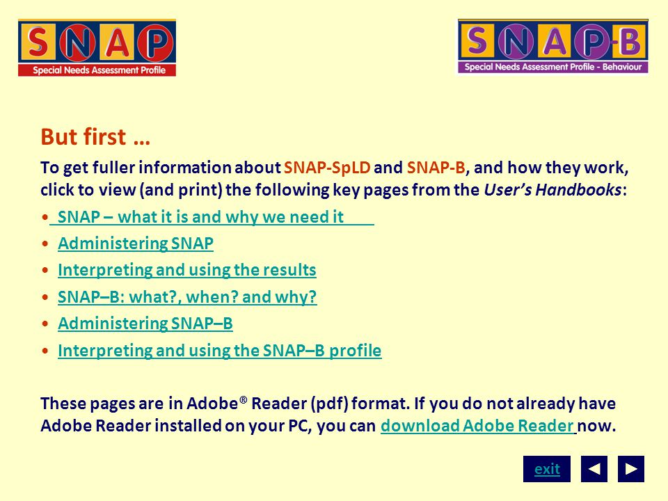 exit But first … To get fuller information about SNAP-SpLD and SNAP-B, and how they work, click to view (and print) the following key pages from the U
