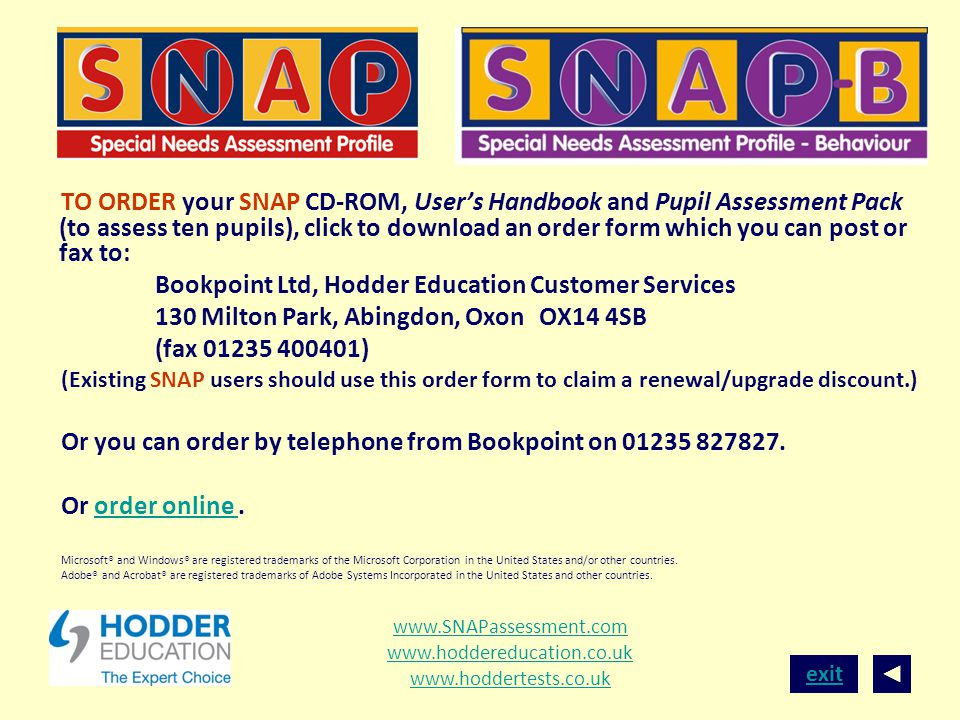 exit TO ORDER your SNAP CD-ROM, Users Handbook and Pupil Assessment Pack (to assess ten pupils), click to download an order form which you can post or