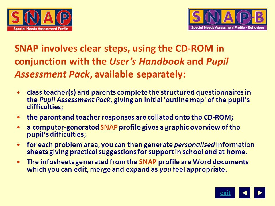 exit class teacher(s) and parents complete the structured questionnaires in the Pupil Assessment Pack, giving an initial 'outline map' of the pupil's