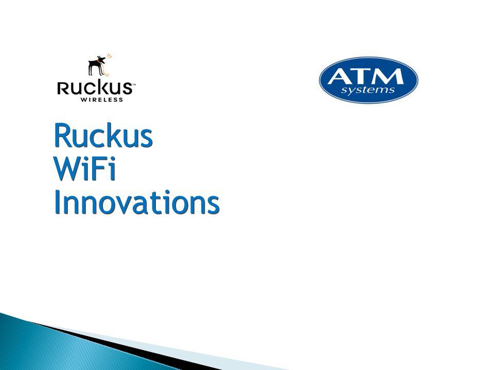 Ruckus WiFi Innovations Ruckus WiFi Innovations