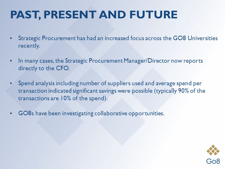 PAST, PRESENT AND FUTURE Strategic Procurement has had an increased focus across the GO8 Universities recently.
