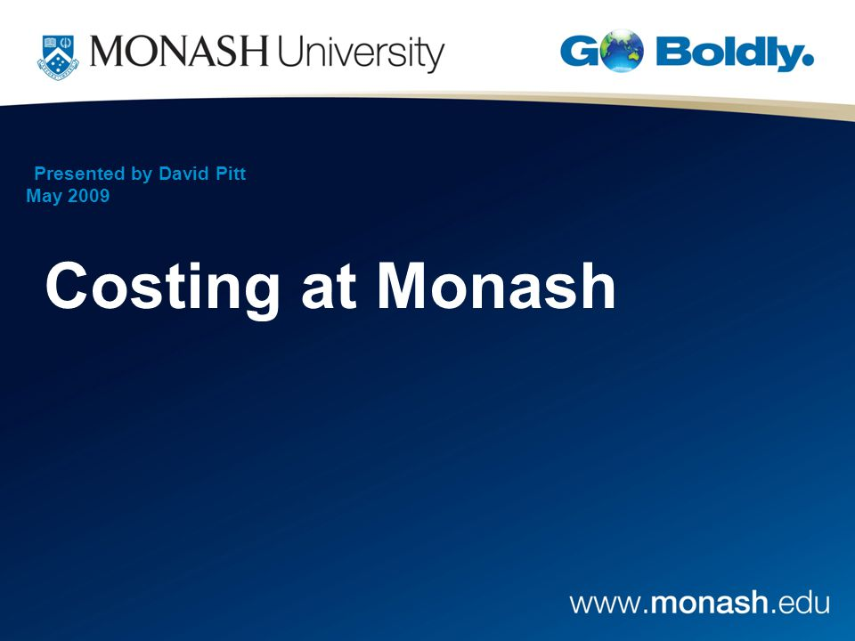 Presented by David Pitt May 2009 Costing at Monash