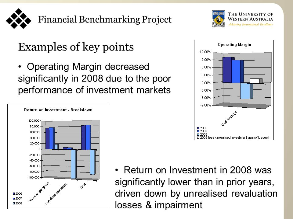 Examples of key points Operating Margin decreased significantly in 2008 due to the poor performance of investment markets Financial Benchmarking Proje