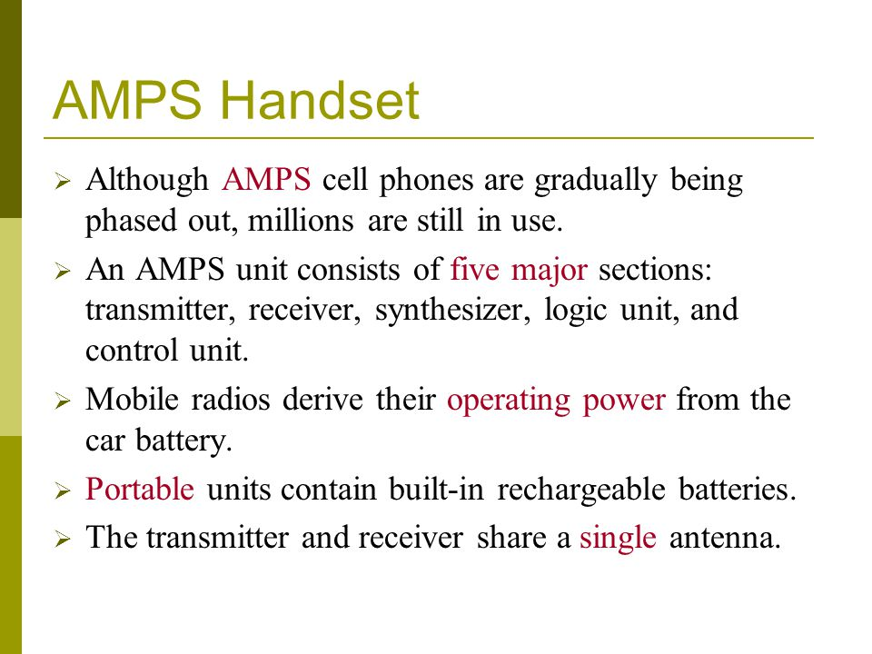AMPS Handset Although AMPS cell phones are gradually being phased out, millions are still in use. An AMPS unit consists of five major sections: transm
