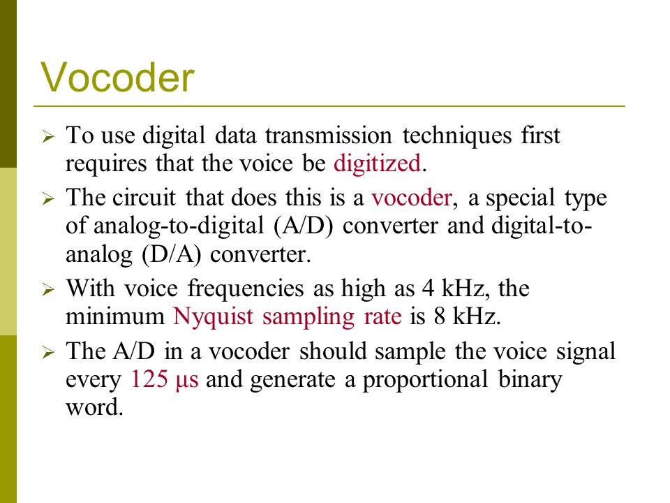 Vocoder To use digital data transmission techniques first requires that the voice be digitized. The circuit that does this is a vocoder, a special typ