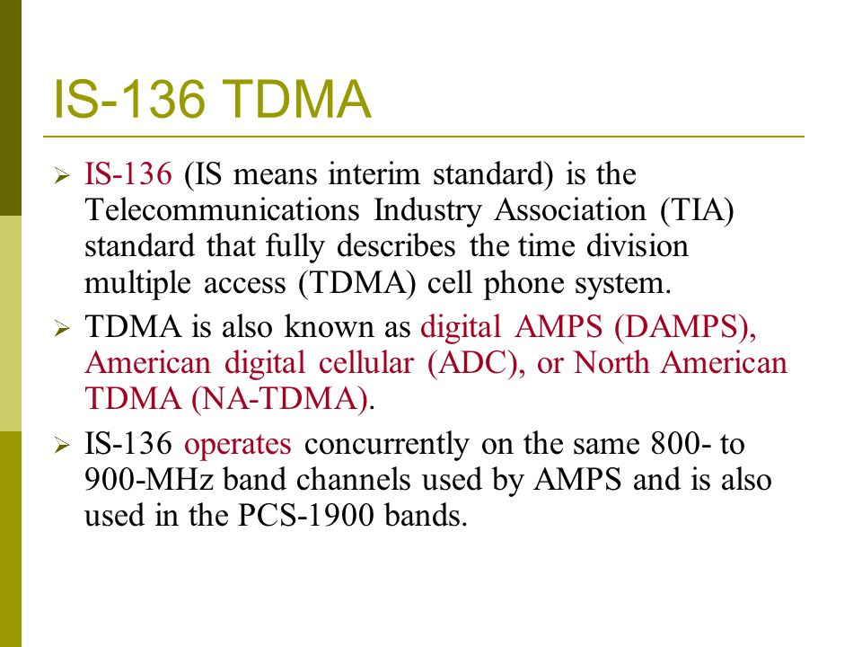 IS-136 TDMA IS-136 (IS means interim standard) is the Telecommunications Industry Association (TIA) standard that fully describes the time division mu