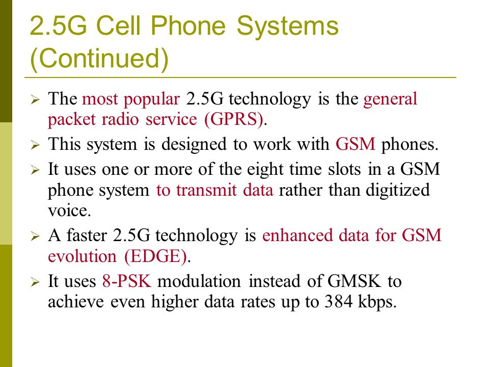 2.5G Cell Phone Systems (Continued) The most popular 2.5G technology is the general packet radio service (GPRS).