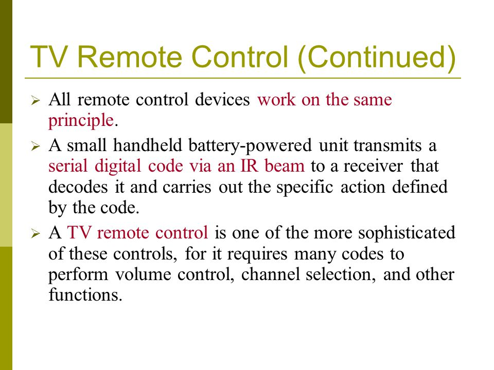 TV Remote Control (Continued) All remote control devices work on the same principle.
