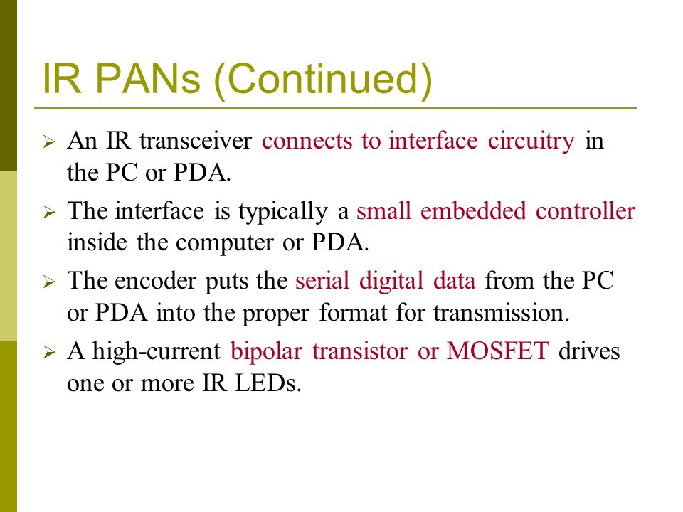 IR PANs (Continued) An IR transceiver connects to interface circuitry in the PC or PDA. The interface is typically a small embedded controller inside