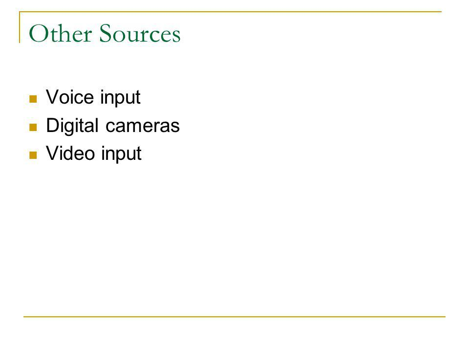 Other Sources Voice input Digital cameras Video input