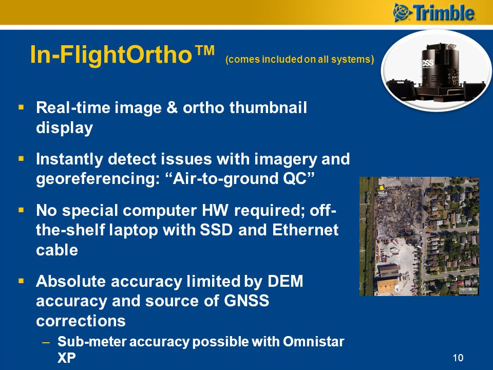 In-FlightOrtho (comes included on all systems ) Real-time image & ortho thumbnail display Instantly detect issues with imagery and georeferencing: Air