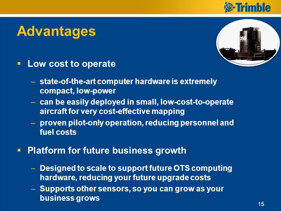 Advantages Low cost to operate –state-of-the-art computer hardware is extremely compact, low-power –can be easily deployed in small, low-cost-to-opera