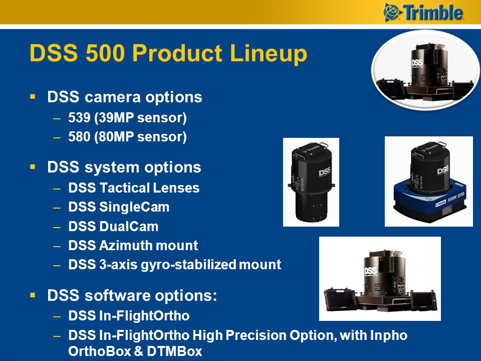 DSS 500 Product Lineup DSS camera options –539 (39MP sensor) –580 (80MP sensor) DSS system options –DSS Tactical Lenses –DSS SingleCam –DSS DualCam –D