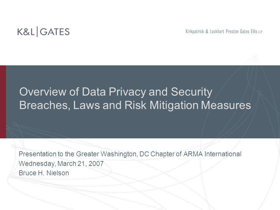 Overview of Applicable Laws and Regulations (cont.) Federal Data Privacy and Security Laws (cont.) HIPAA – The Health Insurance Portability and Accountability Act of 1996 Applies to health care providers, health plans, and companies that receive and process health information from health care providers and health plans – so-called business associates Requires Business Associate Agreement Protects individually identifiable health information Does not apply to de-identified health information