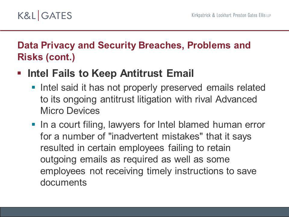 Data Privacy and Security Breaches, Problems and Risks (cont.) Intel Fails to Keep Antitrust Email Intel said it has not properly preserved emails rel
