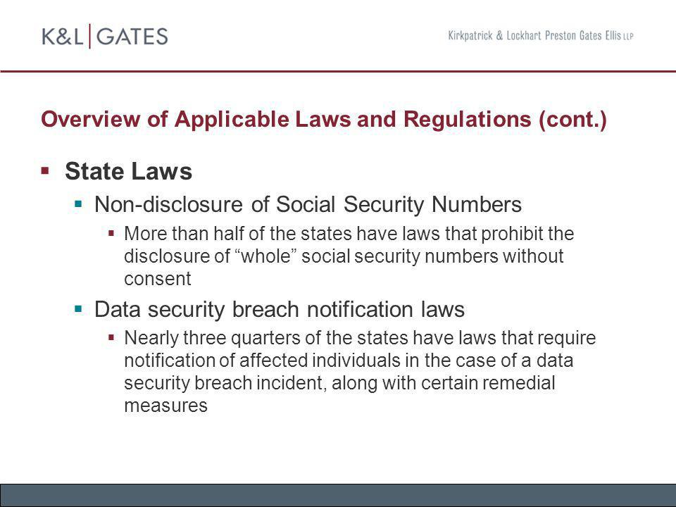 Overview of Applicable Laws and Regulations (cont.) State Laws Non-disclosure of Social Security Numbers More than half of the states have laws that p