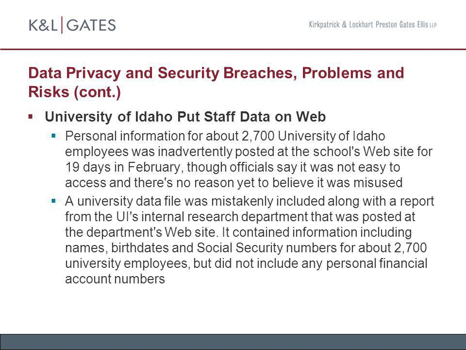 Data Privacy and Security Breaches, Problems and Risks (cont.) Employees and Vendors Weak Points in Data Privacy and Security Strategy With news of another high-profile data security breach almost a daily occurrence, companies must ensure two crucial weak points their employees and third-party vendors are covered in their data privacy and security protocols Employers are responsible for employee theft of information, and may also liable if they don t ensure third-party vendors have sufficient controls in place