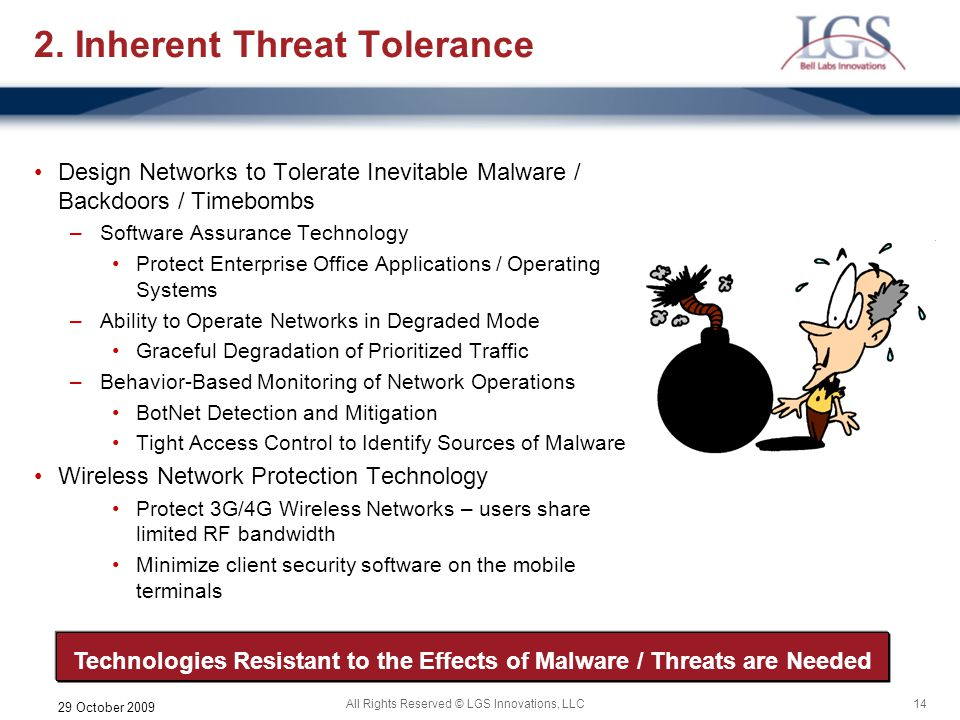 14All Rights Reserved © LGS Innovations, LLC 29 October 2009 2. Inherent Threat Tolerance Design Networks to Tolerate Inevitable Malware / Backdoors /