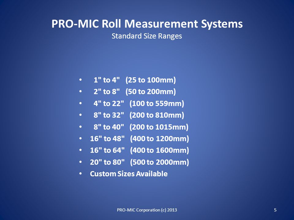 PRO-MIC Roll Measurement Systems Key Points PRO-MIC Digital Electronics Package -- all digital, battery powered. PRO-MIC TRUE End-to-End - complete ed