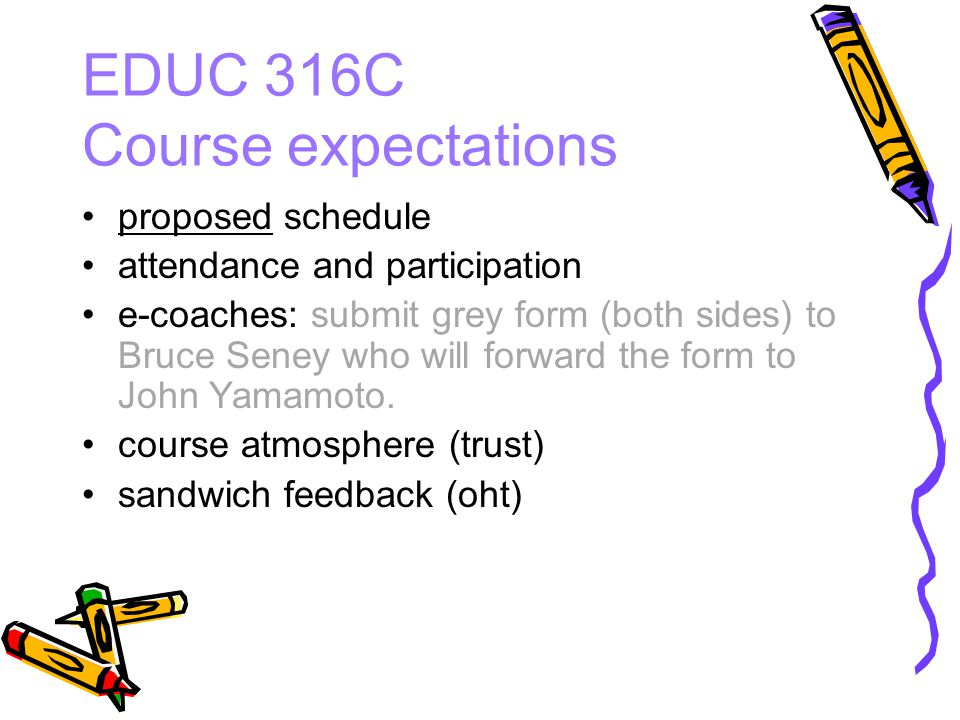 EDUC 316C Course expectations proposed schedule attendance and participation e-coaches: submit grey form (both sides) to Bruce Seney who will forward the form to John Yamamoto.