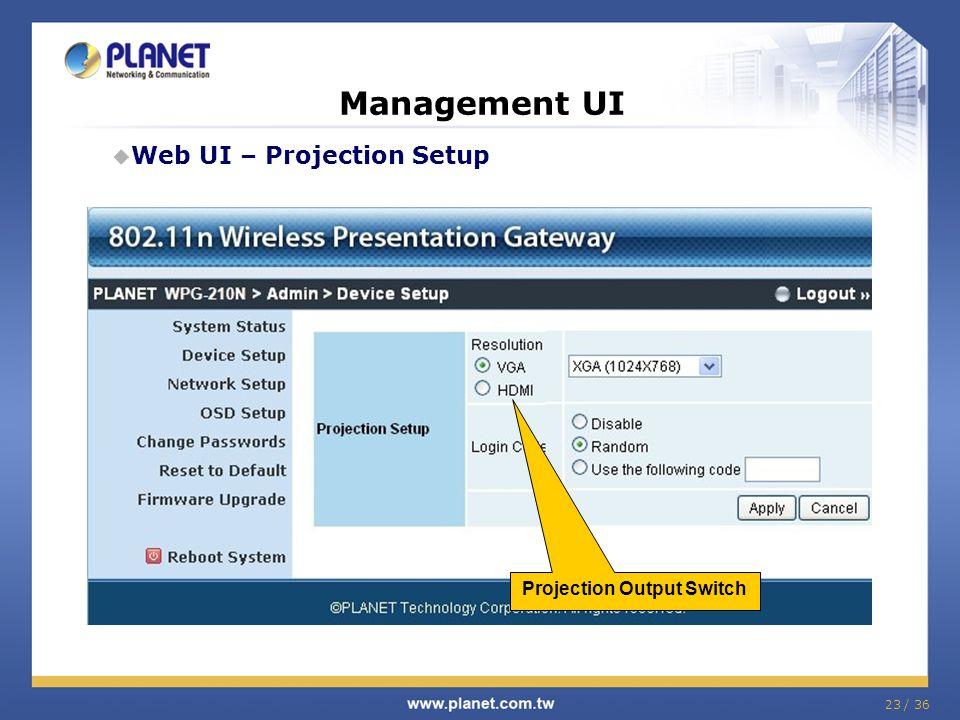 23 / 36 Management UI Web UI – Projection Setup Projection Output Switch