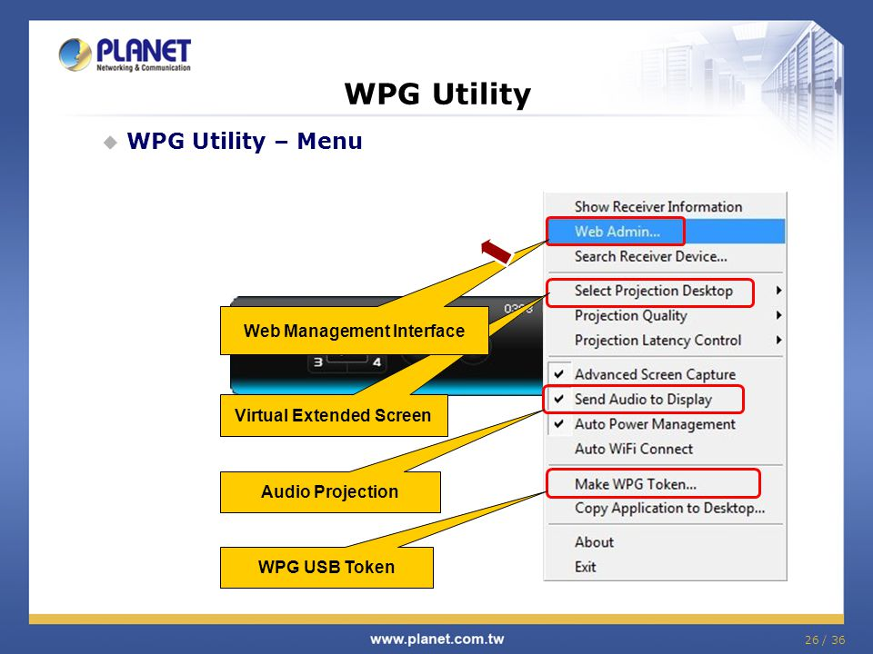 26 / 36 WPG Utility WPG Utility – Menu Audio Projection Virtual Extended Screen Web Management Interface WPG USB Token