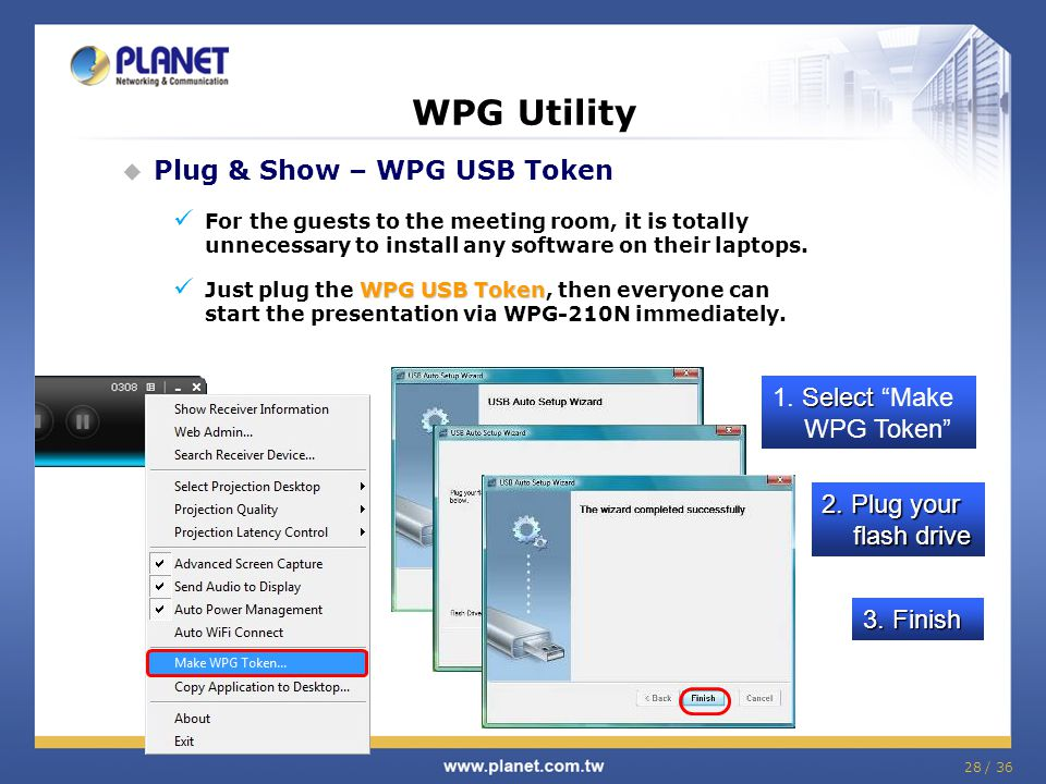 28 / 36 WPG Utility Plug & Show – WPG USB Token For the guests to the meeting room, it is totally unnecessary to install any software on their laptops