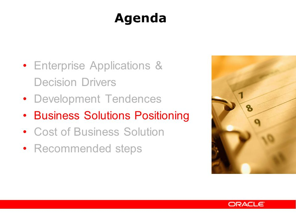 Agenda Enterprise Applications & Decision Drivers Development Tendences Business Solutions Positioning Cost of Business Solution Recommended steps