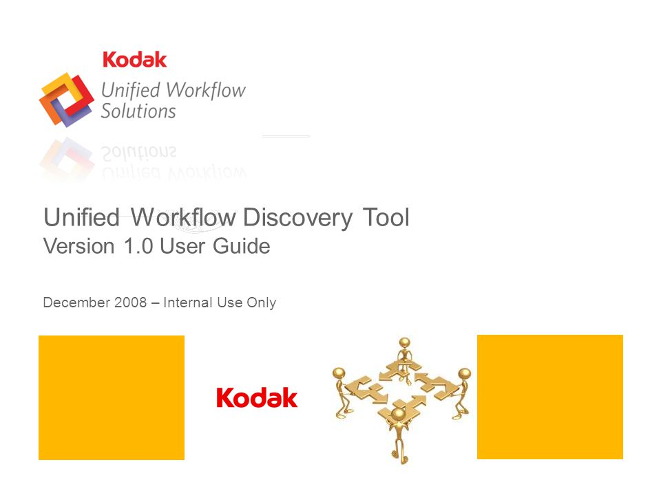 Unified Workflow Discovery Tool Version 1.0 User Guide December 2008 – Internal Use Only